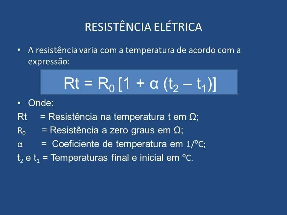 Rt = R0 [1 + α (t2 – t1)] RESISTÊNCIA ELÉTRICA